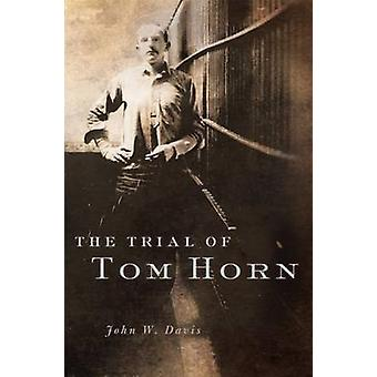 The Trial of Tom Horn by John W Davis - 9780806152189 Book