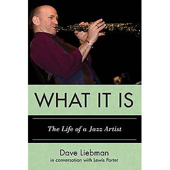 What It Is - The Life of a Jazz Artist by Dave Liebman - Lewis Porter