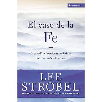 El Caso De La Fe by Lee Strobel - 9780829732993 Book