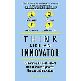 Think Like an Innovator - 76 Inspiring Business Lessons from the World