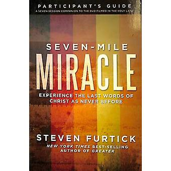Seven-Mile Miracle Participant's Guide - Experience the Last Words of