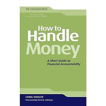 How to Handle Money - A Short Guide to Financial Accountability by Chr