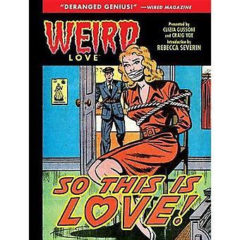 Weird Love So This Is Love? by Craig Yoe - 9781684050208 Book