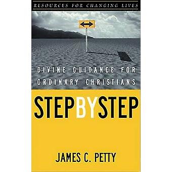 Step by Step - Divine Guidance for Ordinary Christians by James C Pett