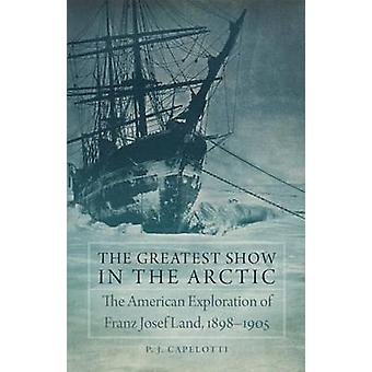 The Greatest Show in the Arctic - The American Exploration of Franz Jo