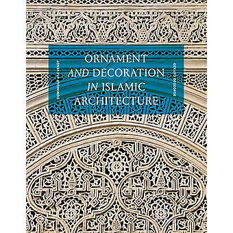 Ornament and Decoration in Islamic Architecture by Dominique Clevenot