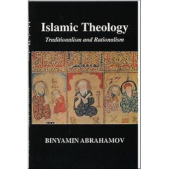 Islamic Theology - Traditionalism and Rationalism by Binyamin Abrahamo