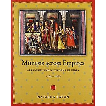 Mimesis på tværs af Empires - kunstværker og netværk i Indien - 1765-1860 af