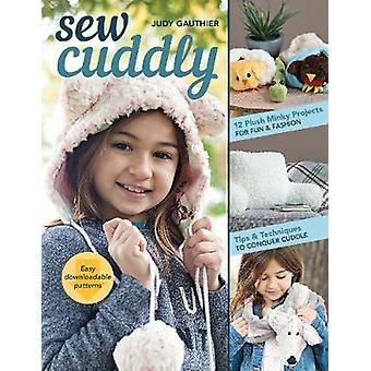 Sew Cuddly - 12 Plush Minky Projects for Fun & Fashion - Tips &