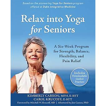 Relax into Yoga for Seniors - A Six-Week Program for Strength - Balanc