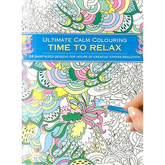 Ultimate Calm Colouring - Time to Relax - 24 Giant-Sized Designs for Ho