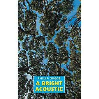 A Bright Acoustic by Philip Gross - 9781780373683 Book