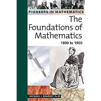 The Foundations of Mathematics - 1800 to 1900 by Michael J. Bradley -