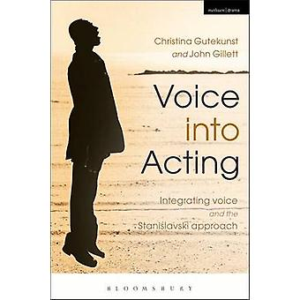 Voice into Acting - Integrating Voice and the Stanislavski Approach by