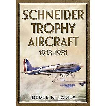 Schneider Trophy Aircraft 1913-1931 by Derek N. James - 9781781554180