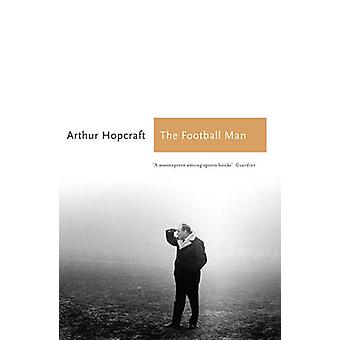 The Football Man  People amp Passions in Soccer by Arthur Hopcraft & Introduction by Michael Parkinson