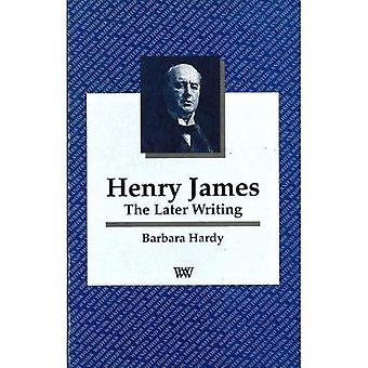 Henry James: The Later Writing (Writers & Their Work)