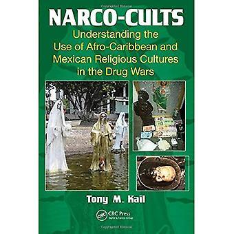 Laittoman huumausainekaupan-kultit: Ymmärtäminen Afro-Karibian ja Meksikon uskonnollinen kulttuureihin Drug Wars käyttö
