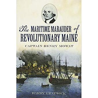 Maritima Marauder revolutionerande Maine:: kapten Henry Mowat (kriget och militär)