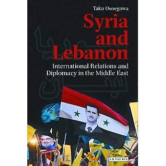 Syrien och Libanon: volym 140: internationella relationer och diplomati i Mellanöstern (bibliotek med moderna mitten...
