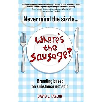 Never Mind the Sizzle...Where's the Sausage?: Branding Based on Substance, Not Spin