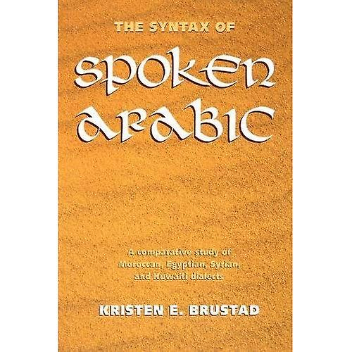 The Syntax of Spoken Arabic  A Comparative Study of Morccan, Egyptian, Syrian and Kuwaiti Dialects
