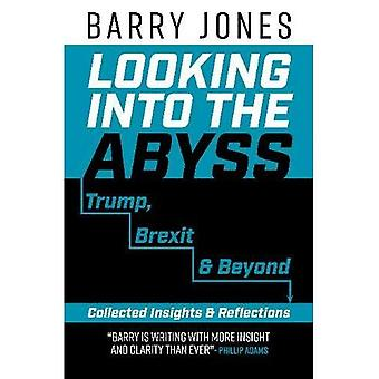 Looking Into The Abyss: Trump, Brexit & Beyond