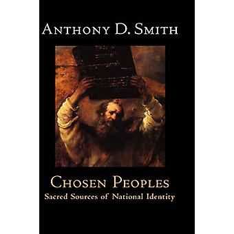 Chosen Peoples Sacred Sources of National Identity by Smith & Anthony D.