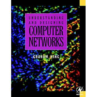 Understanding and designing Computer Networks by King