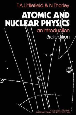 Atomic and Nuclear Physics  An Introduction by Littlefield & Thomas Albert