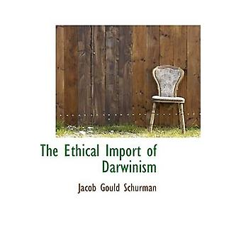 The Ethical Import of Darwinism by Schurman & Jacob Gould