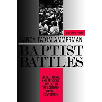 Baptist Battles Social Change and Religious Conflict in the Southern Baptist Convention by Ammerman & Nancy