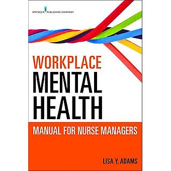 Workplace Mental Health Manual for Nurse Managers by Adams & Lisa Y