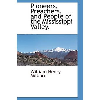 Pioneers Preachers and People of the Mississippi Valley. by Milburn & William Henry