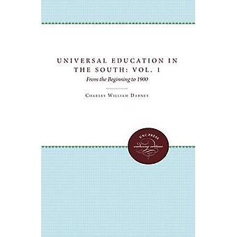 Universal Education in the South Vol. 1 from the Beginning to 1900 by Dabney & Charles Williams