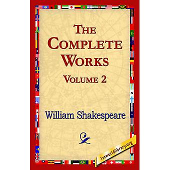 The Complete Works Volume 2 by Shakespeare & William