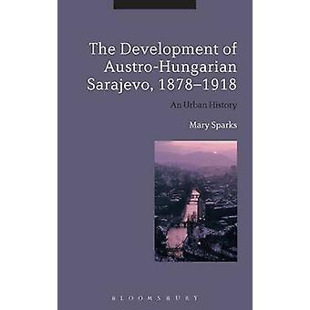 El desarrollo de austrohúngaro Sarajevo 18781918 una historia urbana por chispas y María