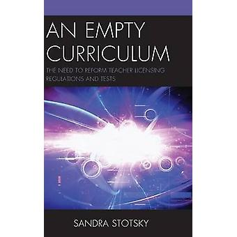 Empty Curriculum The Need to Reform Teacher Licensing Regulations and Tests by Stotsky & Sandra