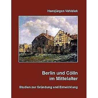 Berlin und Clln im Mittelalter by Vahldiek & Hansjrgen