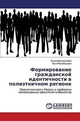 Formirovanie Grazhdanskoy Identichnosti V Polietnichnom Regione by Damadanova Khalun