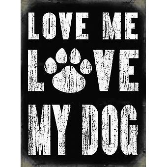 Love Me Love My Dog large metal sign  (og 4030)