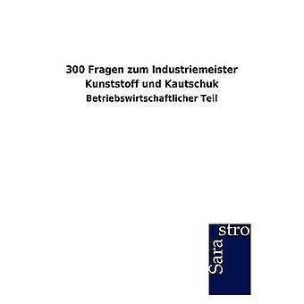 300 Fragen zum Industriemeister Kunststoff und Kautschuk by Sarastro GmbH