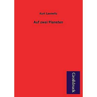 Auf Zwei Planeten by Lasswitz & Kurt