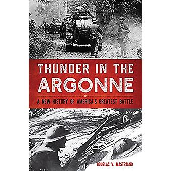Thunder in the Argonne - A New History of America's Greatest Battle by