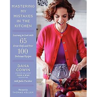 Mastering My Mistakes in the Kitchen - Learning to Cook with 65 Great