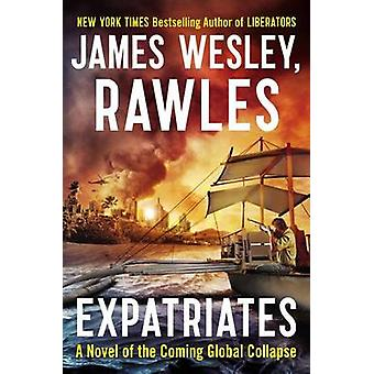 Expatriates - A Novel of the Coming Global Collapse by James Wesley Ra