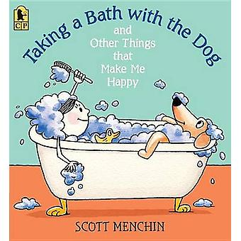 Taking a Bath with the Dog and Other Things That Make Me Happy by Sco