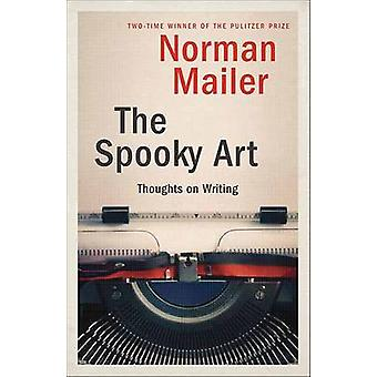 The Spooky Art - Thoughts on Writing by Norman Mailer - 9780812971286
