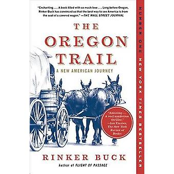 The Oregon Trail - A New American Journey by Rinker Buck - 97814516591