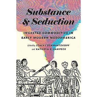 Substance and Seduction - Ingested Commodities in Early Modern Mesoame